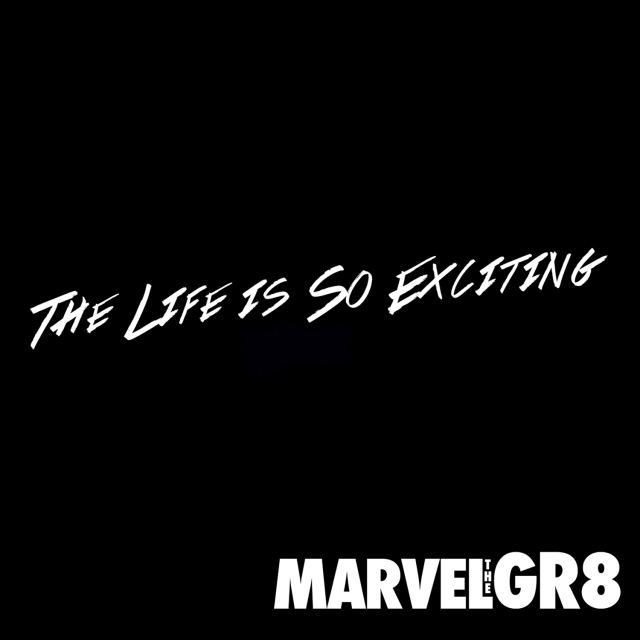 Marvel The Gr8 Life Is So Exciting